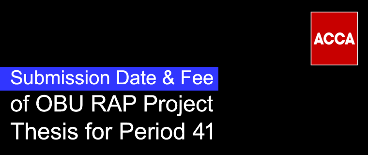 Submission Date & Fee of OBU RAP Project Thesis for Period 41